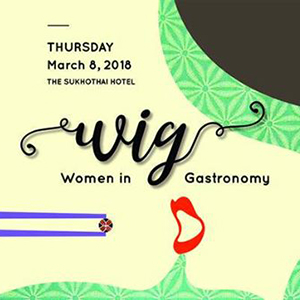 Women in Gastronomy 2018 (WIG) At The Sukhothai Bangkok – 8th March 2018
