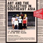 Concept Context Contestation: art and the collective in Southeast Asia – 12nd December 2013