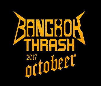 Bangkok Thrash 2017: Octobeer At Thong Lor Art Space Bangkok – 7th October 2017