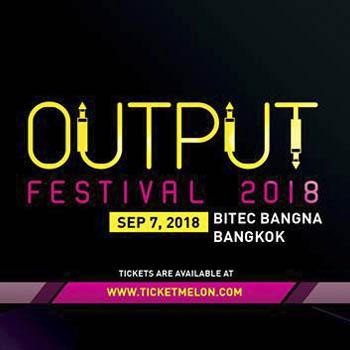 Output Festival 2018 at Bitec Bangna – Friday 7th September