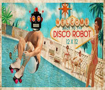 Welcome Back to the DISCO ROBOT At 12 x 12 – 30th September 2017